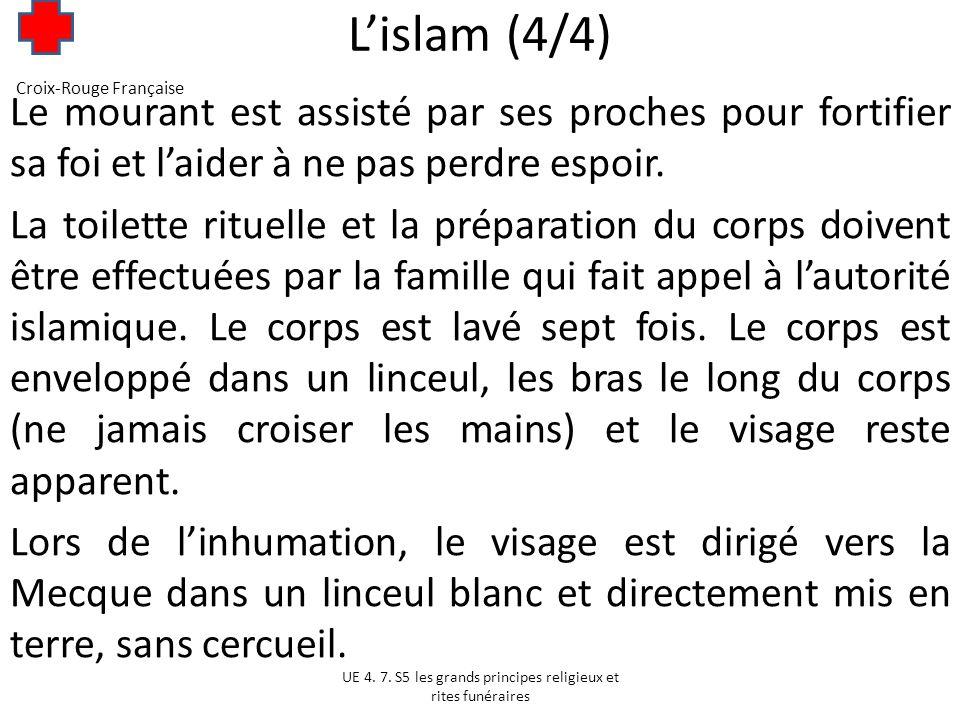 L'islam (4/4) Croix-Rouge Française. Le mourant est assisté par ses proches pour fortifier sa foi et l'aider à ne pas perdre espoir.