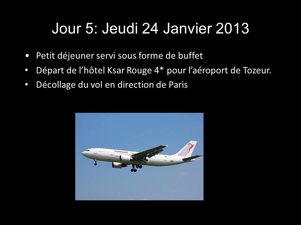 Jour 5: Jeudi 24 Janvier 2013 Petit déjeuner servi sous forme de buffet. Départ de l'hôtel Ksar Rouge 4* pour l'aéroport de Tozeur.