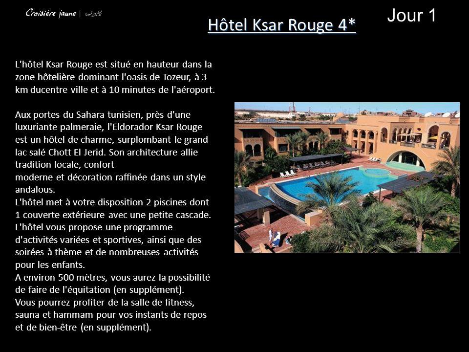 Hôtel Ksar Rouge 4* Jour 1. L hôtel Ksar Rouge est situé en hauteur dans la. zone hôtelière dominant l oasis de Tozeur, à 3.