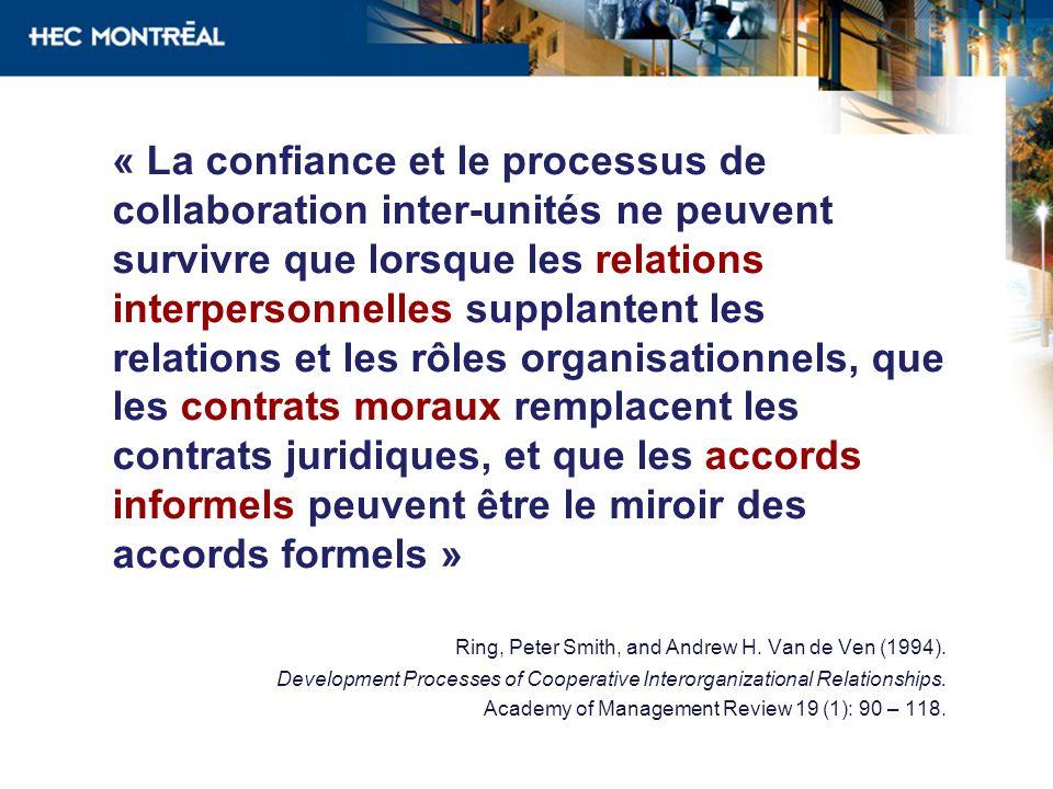 « La confiance et le processus de collaboration inter-unités ne peuvent survivre que lorsque les relations interpersonnelles supplantent les relations et les rôles organisationnels, que les contrats moraux remplacent les contrats juridiques, et que les accords informels peuvent être le miroir des accords formels »