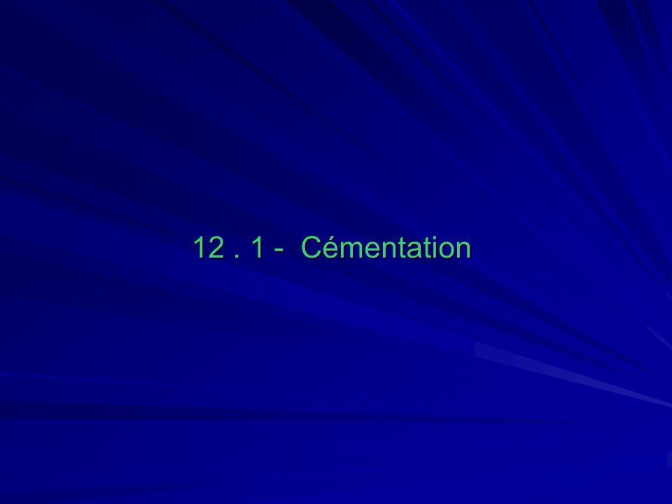 12 . 1 - Cémentation