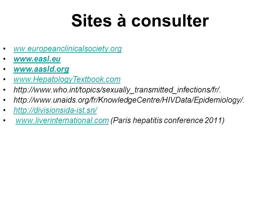 Sites à consulter ww.europeanclinicalsociety.org www.easl.eu