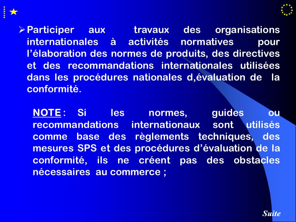 Participer aux travaux des organisations internationales à activités normatives pour l'élaboration des normes de produits, des directives et des recommandations internationales utilisées dans les procédures nationales d,évaluation de la conformité.
