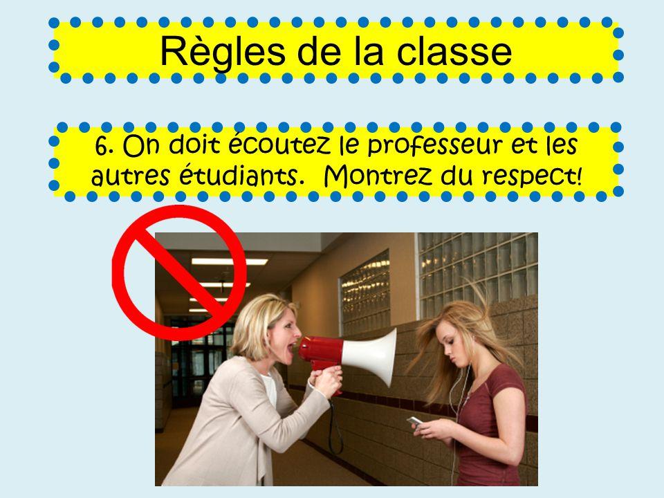 Règles de la classe 6. On doit écoutez le professeur et les autres étudiants. Montrez du respect!