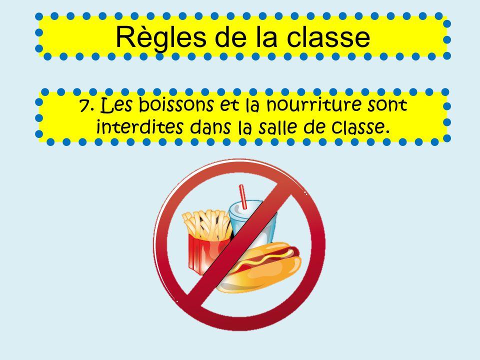 Règles de la classe 7. Les boissons et la nourriture sont interdites dans la salle de classe.