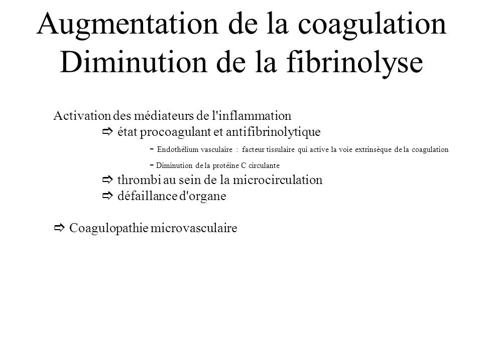 Augmentation de la coagulation Diminution de la fibrinolyse