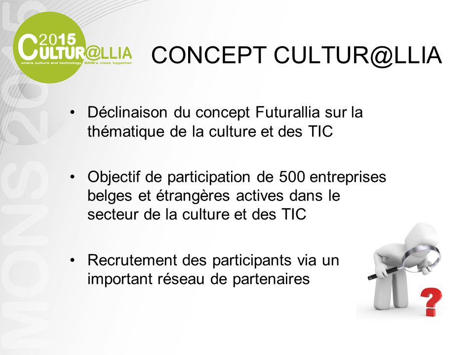 CONCEPT CULTUR@LLIA Déclinaison du concept Futurallia sur la thématique de la culture et des TIC.