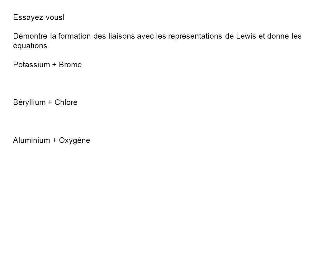 Essayez-vous! Démontre la formation des liaisons avec les représentations de Lewis et donne les équations.