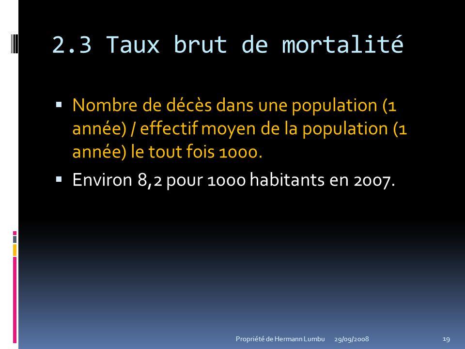 2.3 Taux brut de mortalité Nombre de décès dans une population (1 année) / effectif moyen de la population (1 année) le tout fois 1000.