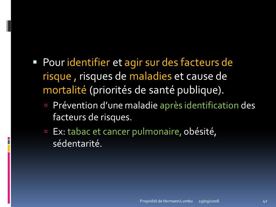 Pour identifier et agir sur des facteurs de risque , risques de maladies et cause de mortalité (priorités de santé publique).