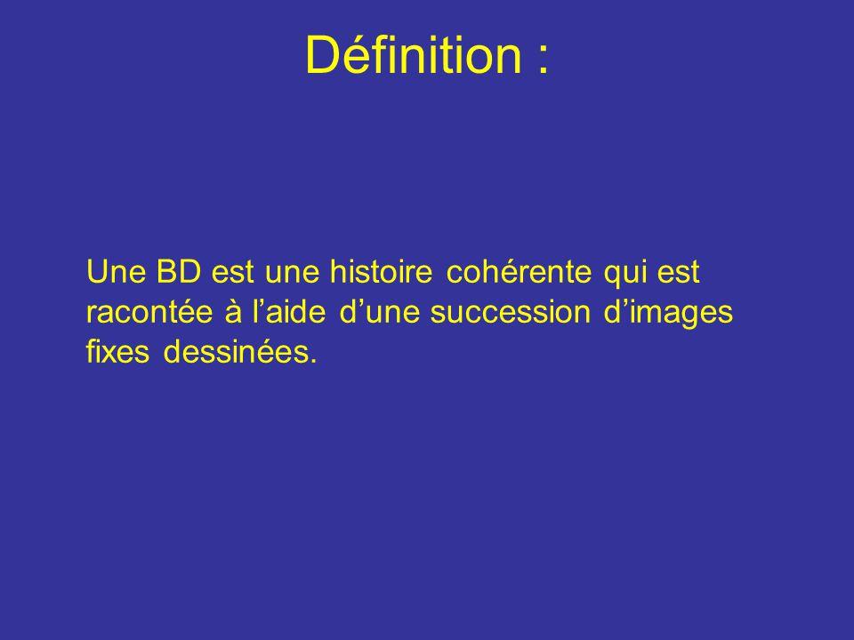 Définition : Une BD est une histoire cohérente qui est racontée à l'aide d'une succession d'images fixes dessinées.