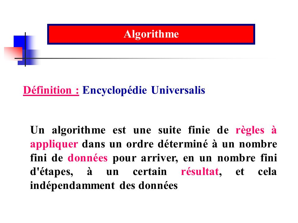 Algorithme Définition : Encyclopédie Universalis.