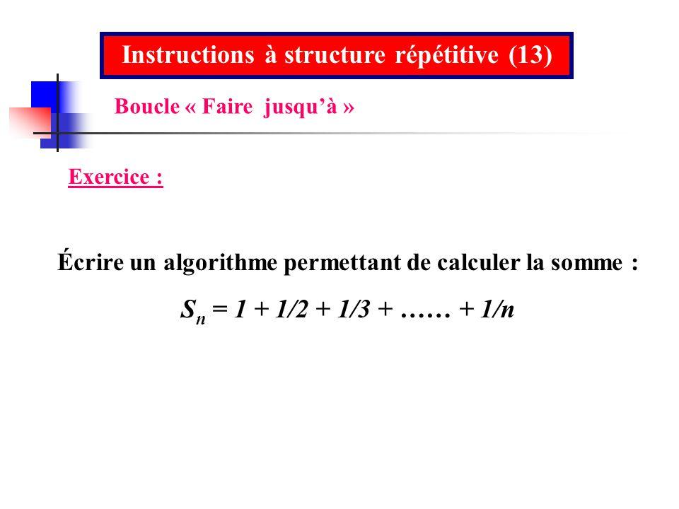 Instructions à structure répétitive (13) Sn = 1 + 1/2 + 1/3 + …… + 1/n