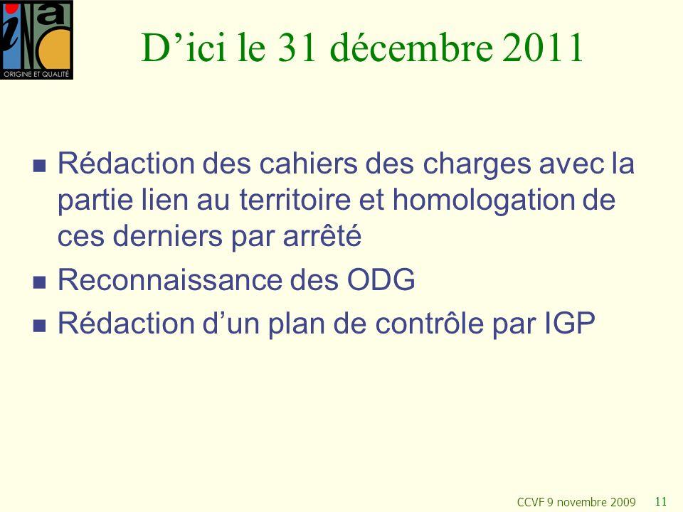 D'ici le 31 décembre 2011 Rédaction des cahiers des charges avec la partie lien au territoire et homologation de ces derniers par arrêté.