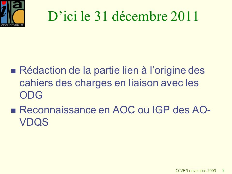 D'ici le 31 décembre 2011Rédaction de la partie lien à l'origine des cahiers des charges en liaison avec les ODG.