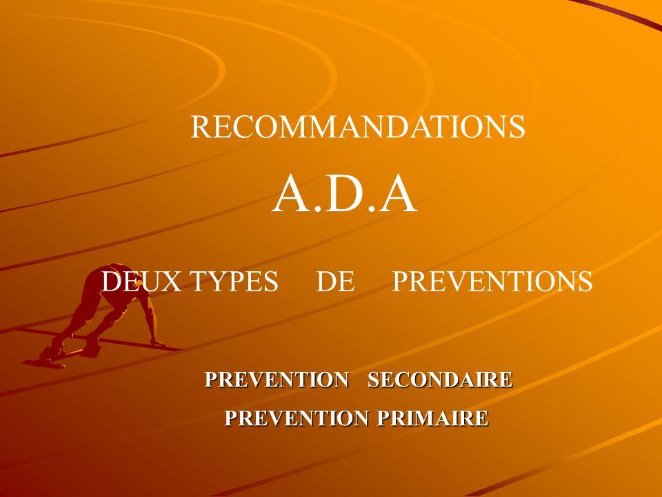 A.D.A RECOMMANDATIONS DEUX TYPES DE PREVENTIONS PREVENTION SECONDAIRE