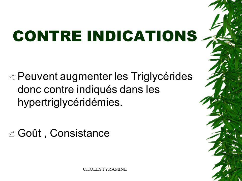CONTRE INDICATIONS Peuvent augmenter les Triglycérides donc contre indiqués dans les hypertriglycéridémies.