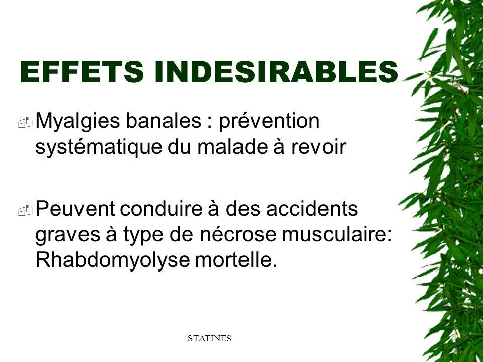 EFFETS INDESIRABLES Myalgies banales : prévention systématique du malade à revoir.