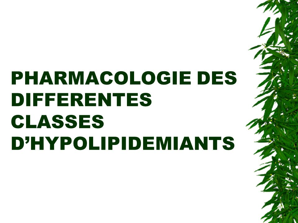 PHARMACOLOGIE DES DIFFERENTES CLASSES D'HYPOLIPIDEMIANTS
