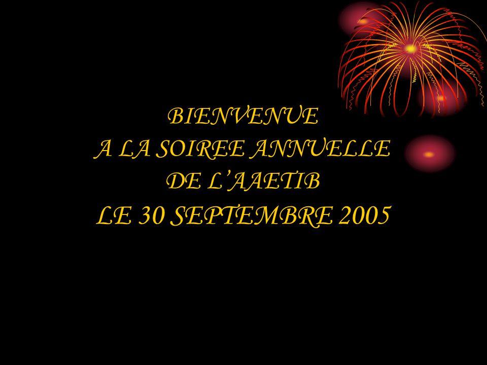 BIENVENUE A LA SOIREE ANNUELLE DE L'AAETIB LE 30 SEPTEMBRE 2005