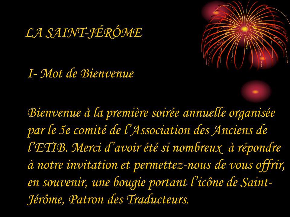 LA SAINT-JÉRÔME I- Mot de Bienvenue. Bienvenue à la première soirée annuelle organisée. par le 5e comité de l'Association des Anciens de.