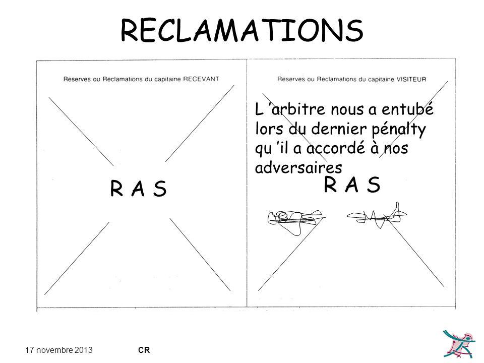 RECLAMATIONS R A S. L 'arbitre nous a entubé lors du dernier pénalty qu 'il a accordé à nos adversaires.