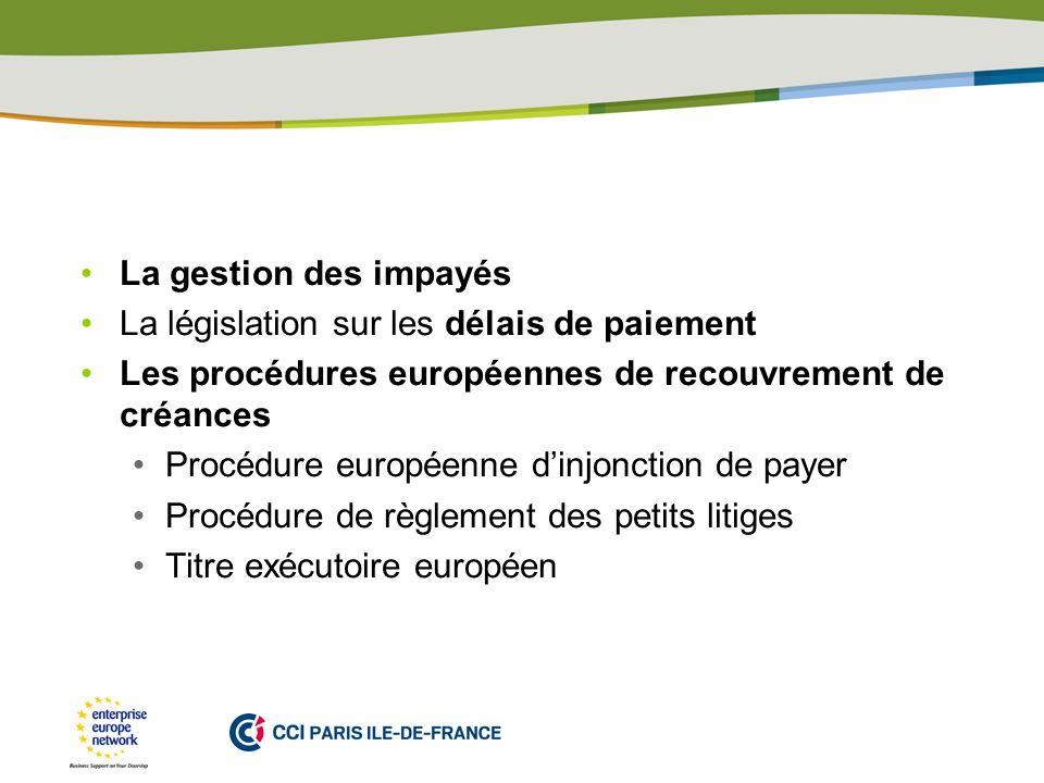 La gestion des impayés La législation sur les délais de paiement. Les procédures européennes de recouvrement de créances.