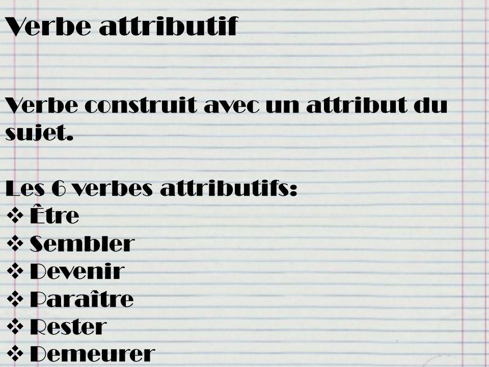 Verbe attributif Verbe construit avec un attribut du sujet.