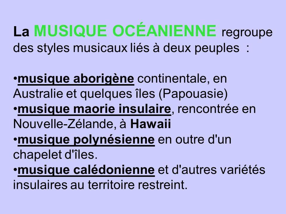 La MUSIQUE OCÉANIENNE regroupe des styles musicaux liés à deux peuples :