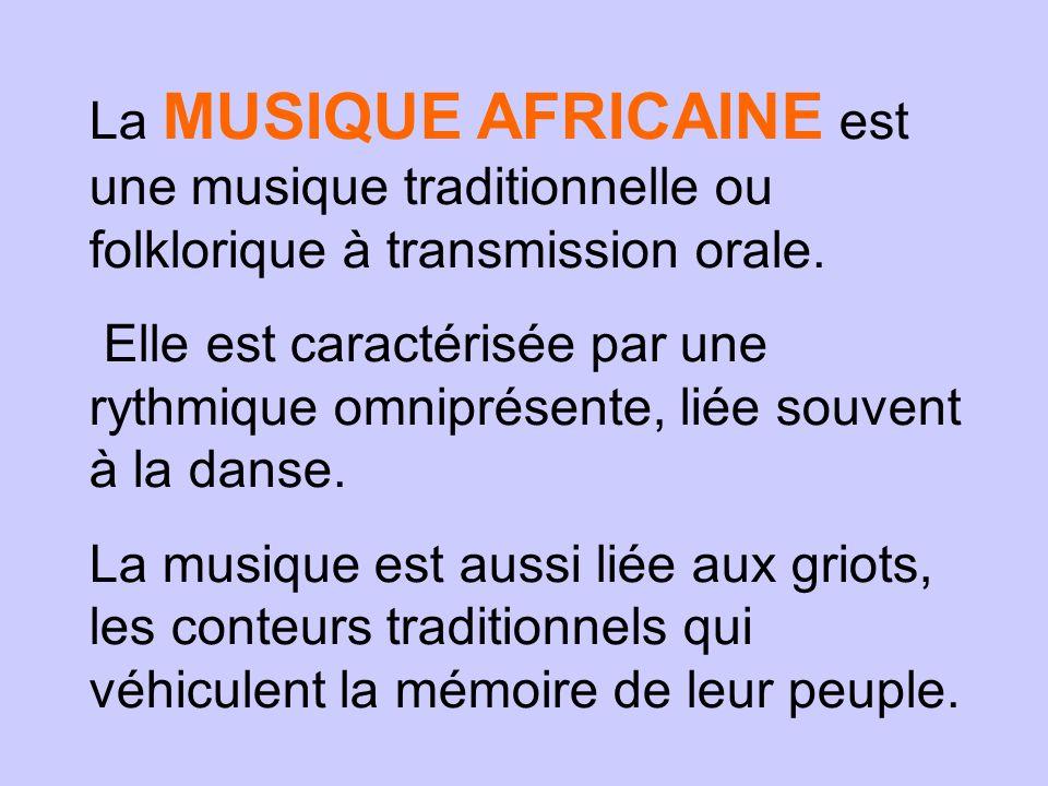 La MUSIQUE AFRICAINE est une musique traditionnelle ou folklorique à transmission orale.