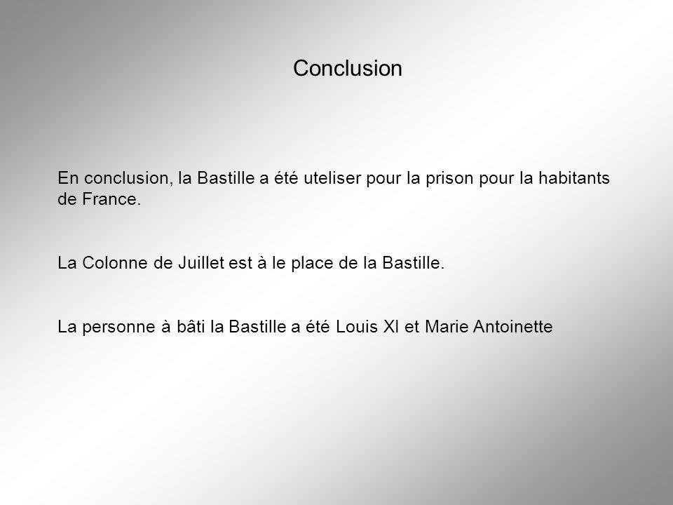 ConclusionEn conclusion, la Bastille a été uteliser pour la prison pour la habitants de France. La Colonne de Juillet est à le place de la Bastille.