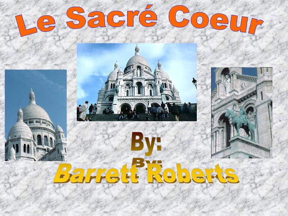 Le Sacré Coeur By: Barrett Roberts