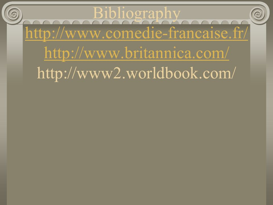 Bibliography   comedie-francaise. fr/   britannica