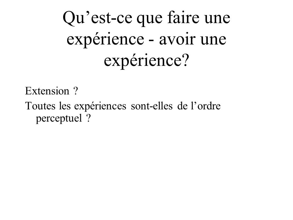 Qu'est-ce que faire une expérience - avoir une expérience