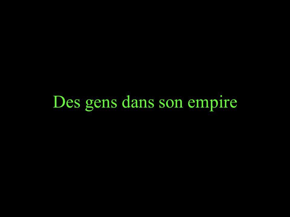 Des gens dans son empire