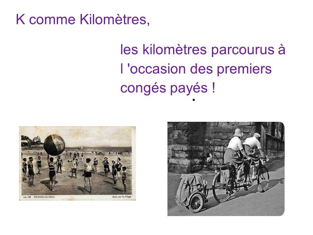 K comme Kilomètres, les kilomètres parcourus à l occasion des premiers congés payés ! .