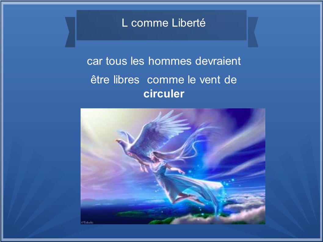 L comme Liberté car tous les hommes devraient être libres comme le vent de circuler