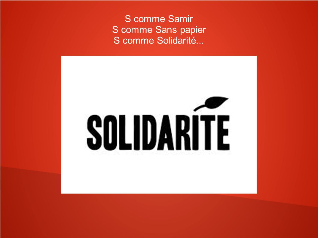 S comme Samir S comme Sans papier S comme Solidarité...