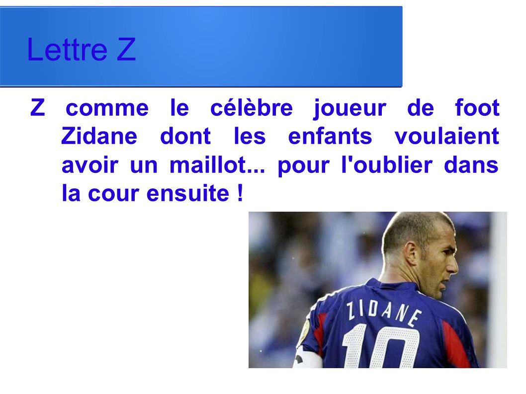 Lettre Z Z comme le célèbre joueur de foot Zidane dont les enfants voulaient avoir un maillot...
