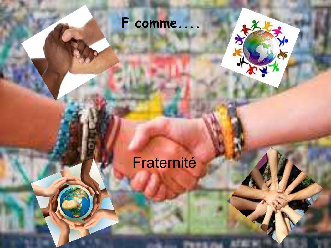 F comme... F comme.... Fraternité