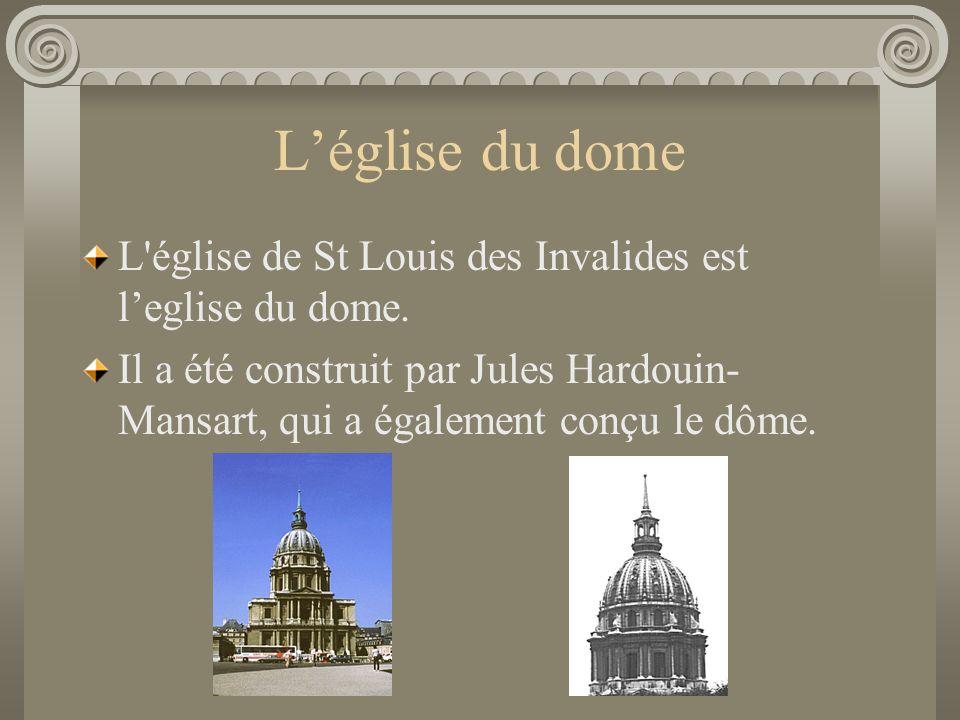 L'église du dome L église de St Louis des Invalides est l'eglise du dome.