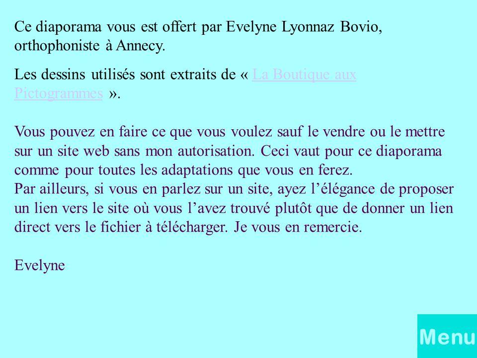 Ce diaporama vous est offert par Evelyne Lyonnaz Bovio, orthophoniste à Annecy.