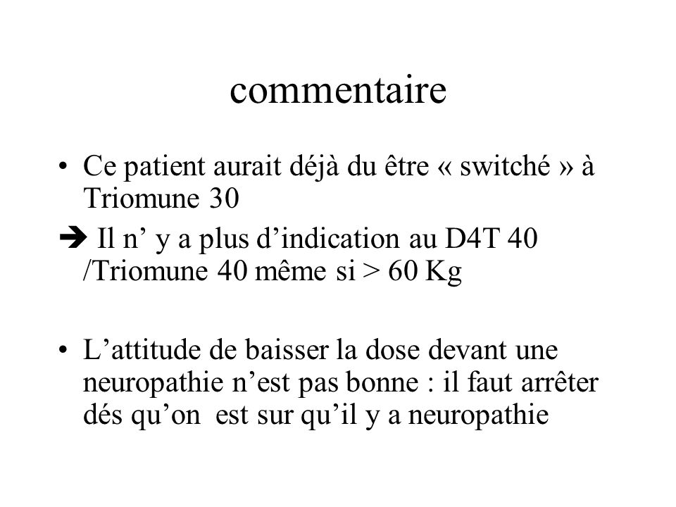 commentaire Ce patient aurait déjà du être « switché » à Triomune 30