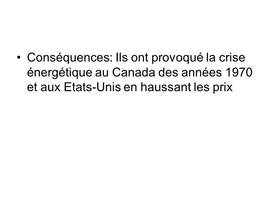 Conséquences: Ils ont provoqué la crise énergétique au Canada des années 1970 et aux Etats-Unis en haussant les prix