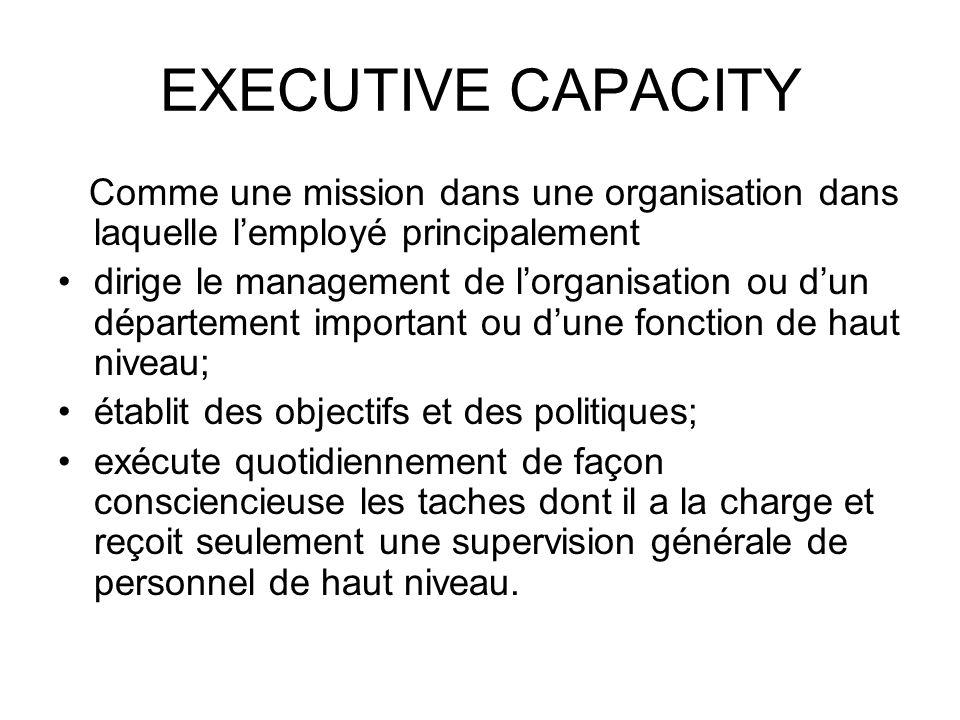 EXECUTIVE CAPACITY Comme une mission dans une organisation dans laquelle l'employé principalement.