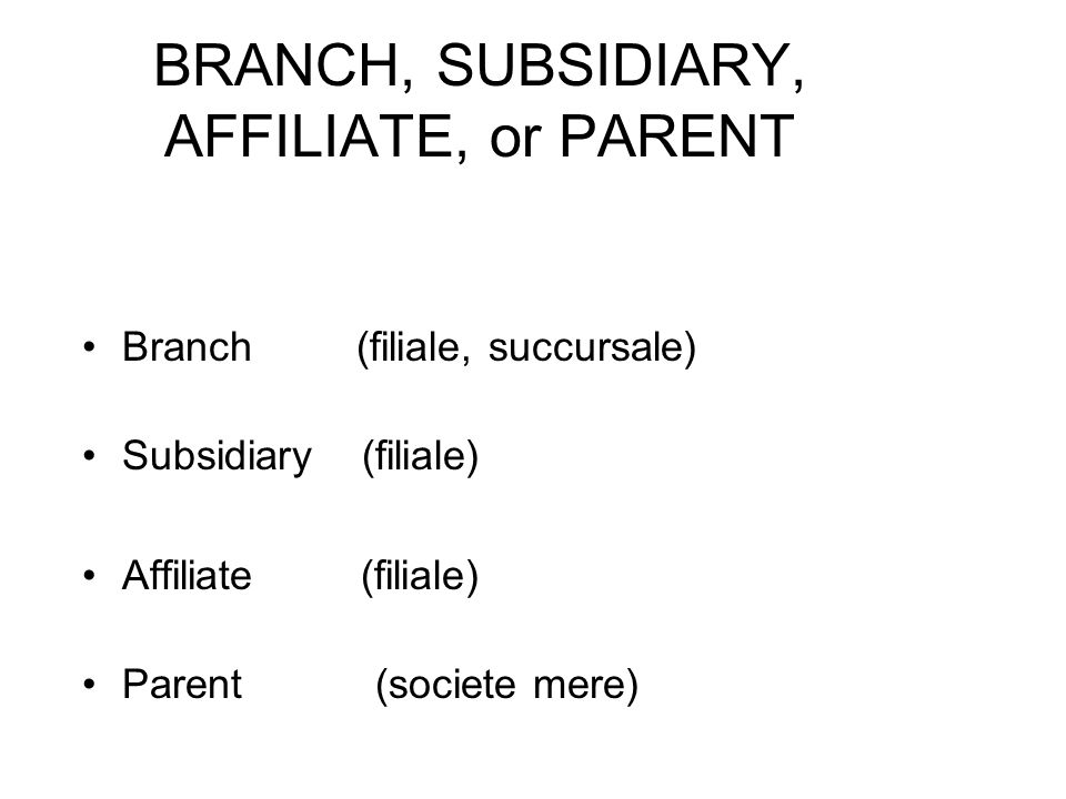 BRANCH, SUBSIDIARY, AFFILIATE, or PARENT