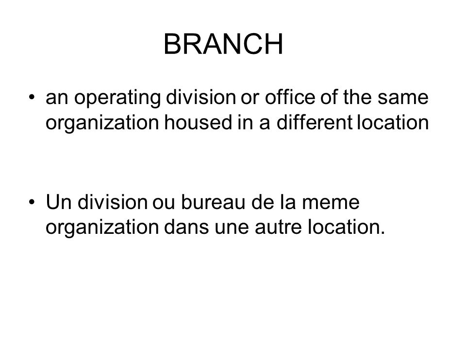 BRANCH an operating division or office of the same organization housed in a different location.