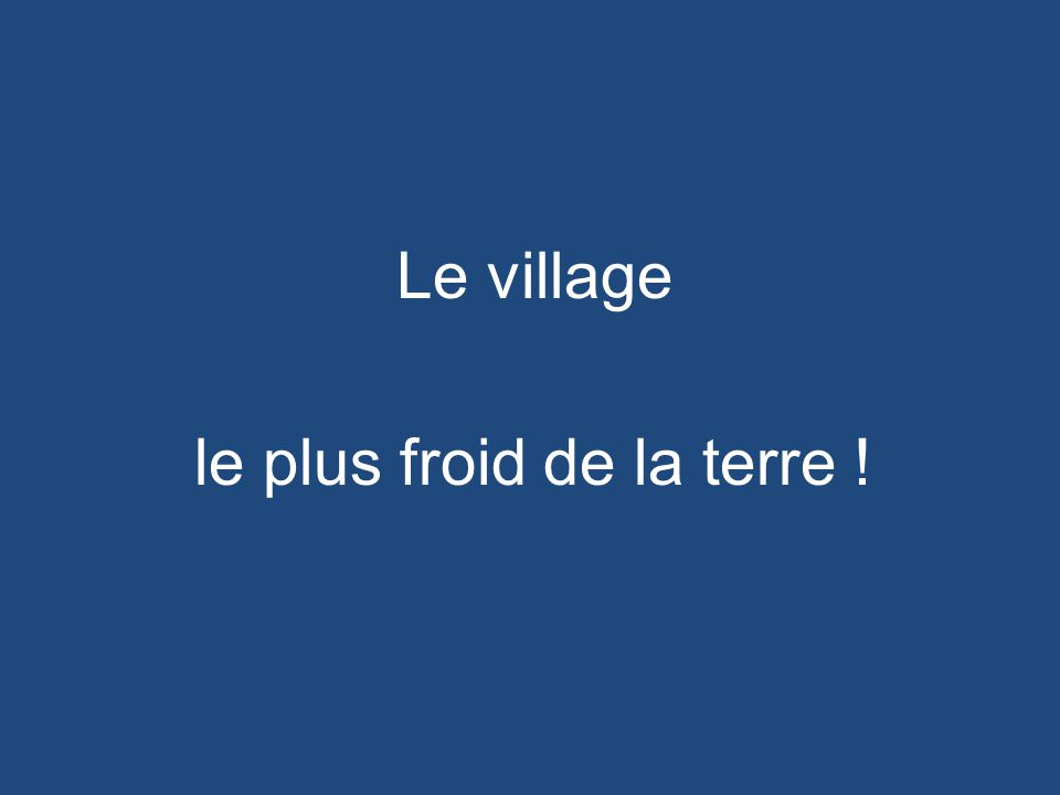 Le village le plus froid de la terre !