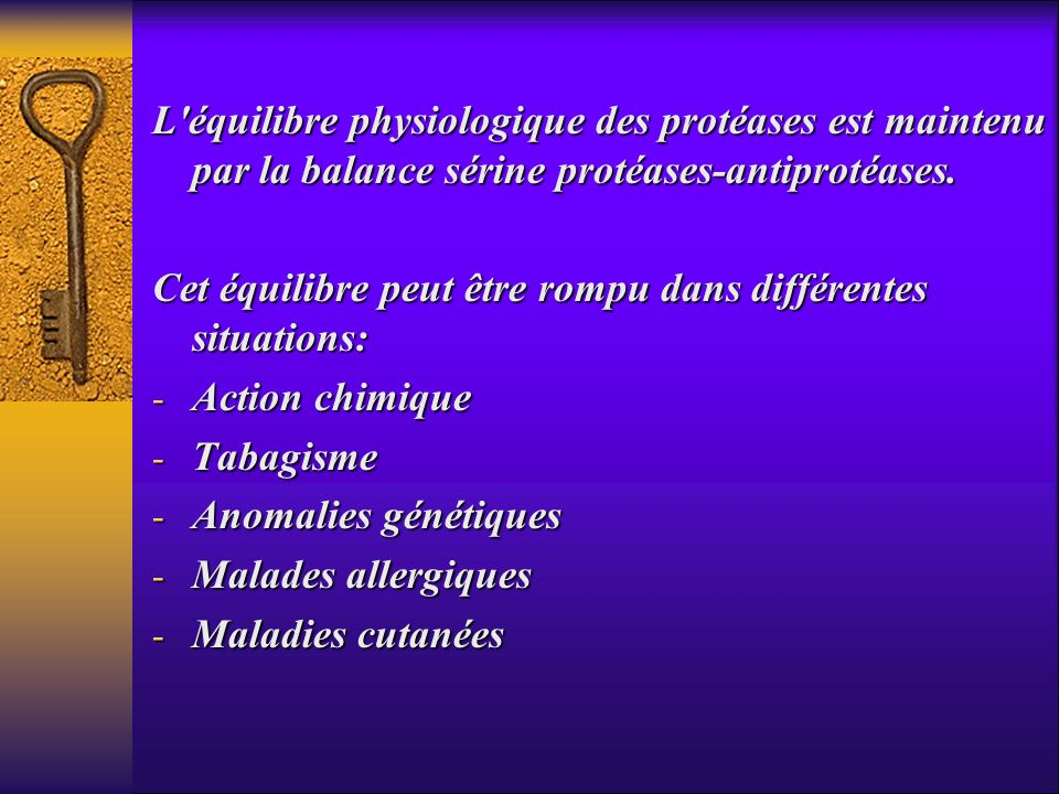 L équilibre physiologique des protéases est maintenu par la balance sérine protéases-antiprotéases.