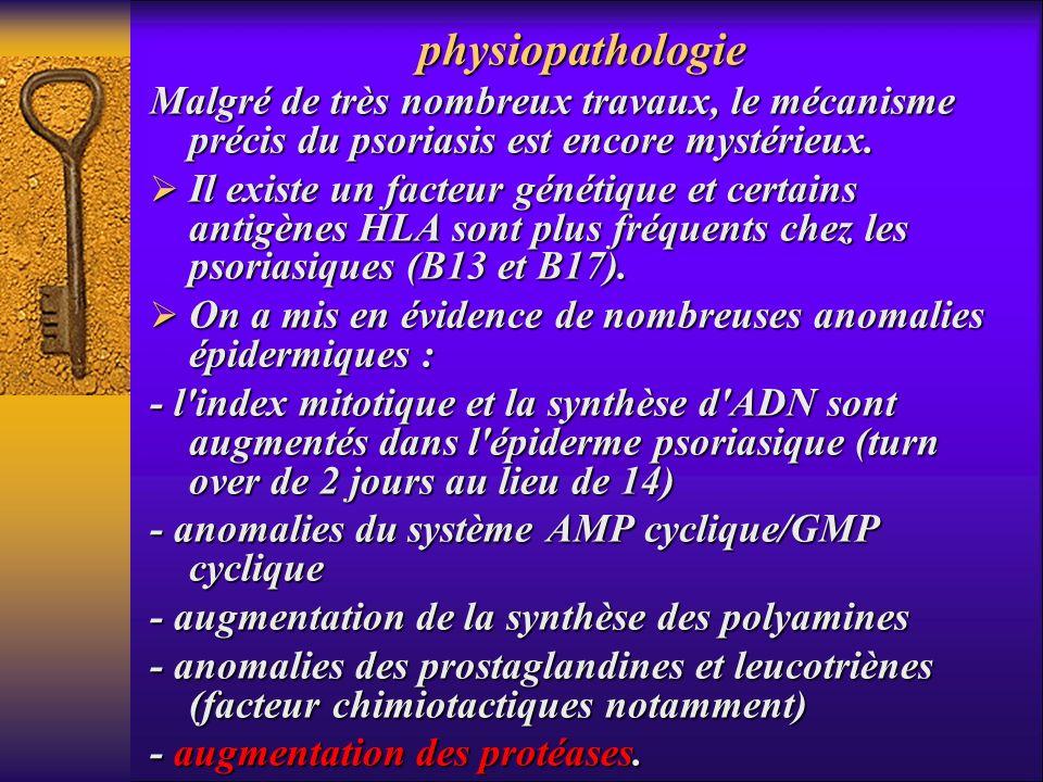 physiopathologie Malgré de très nombreux travaux, le mécanisme précis du psoriasis est encore mystérieux.